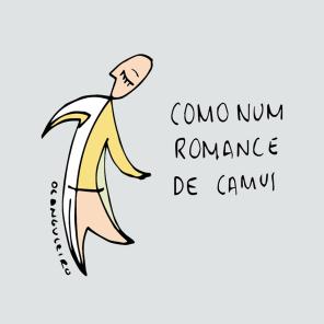 Como num romance de Camus o meu corpo é jogado no mundo. Por aí vou andando, melhor, sendo levado. Carregado pela vida, com seus absurdos diários. Passando por dias felizes e dias tristes. Apenas passando. Vontade até existe, eu existo. Já basta. Mas fazer o quê? Sou só um corpo num romance de Camus.